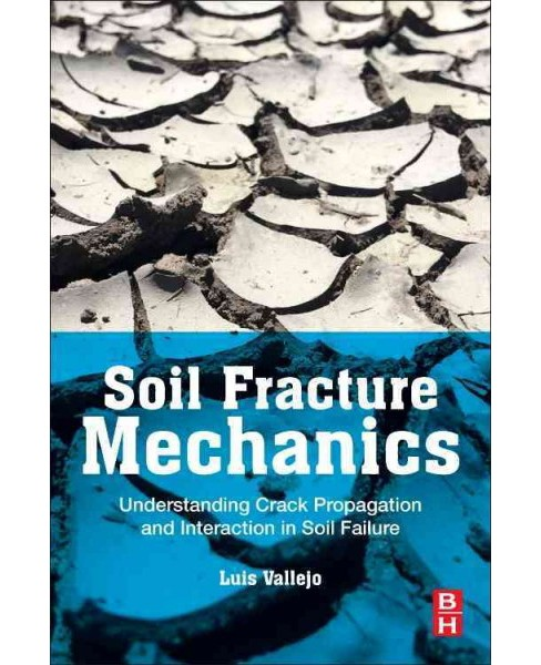 Soil Fracture Mechanics : Understanding Crack Propagation and Interaction in Soil Failure -  (Paperback) - image 1 of 1