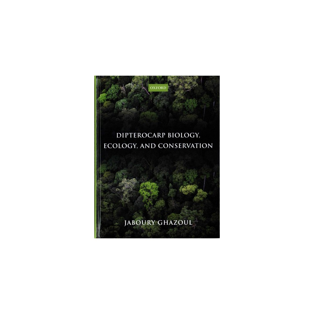 Dipterocarp Biology, Ecology, and Conservation (Hardcover) (Jaboury Ghazoul)