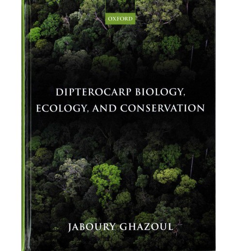 Dipterocarp Biology, Ecology, and Conservation (Hardcover) (Jaboury Ghazoul) - image 1 of 1