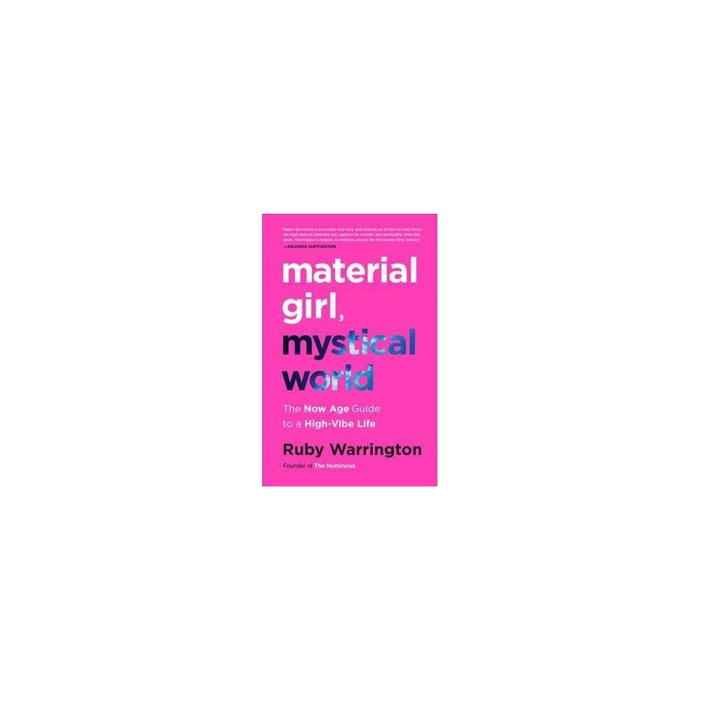Material Girl, Mystical World : The Now Age Guide to a High-Vibe Life - Reprint by Ruby Warrington