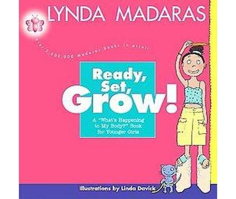 Ready, Set, Grow! : A What's Happening to My Body? Book for Younger Girls (Paperback) (Lynda Madaras) - image 1 of 1