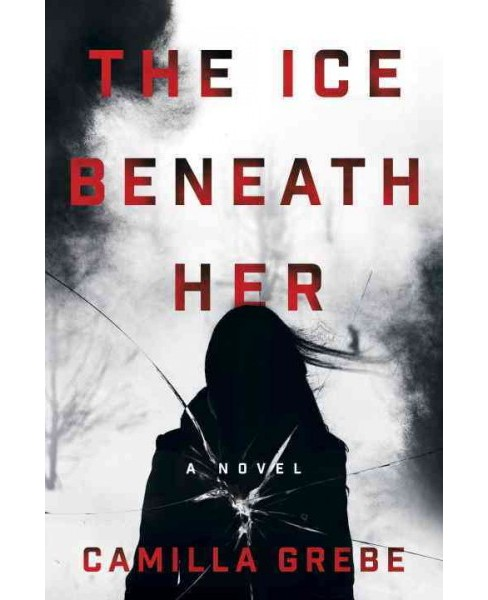 Ice Beneath Her (Hardcover) (Camilla Grebe) - image 1 of 1