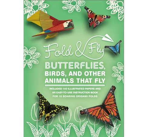 Fold & Fly Butterflies, Birds, and Other Animals That Fly : Over 25 Paper Creations That Fly (Paperback) - image 1 of 1