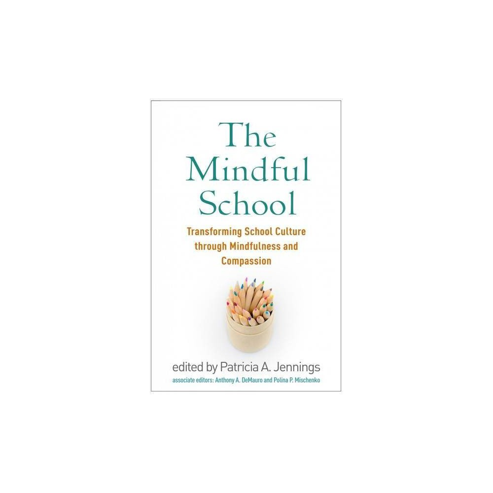 Mindful School : Transforming School Culture Through Mindfulness and Compassion - (Paperback)