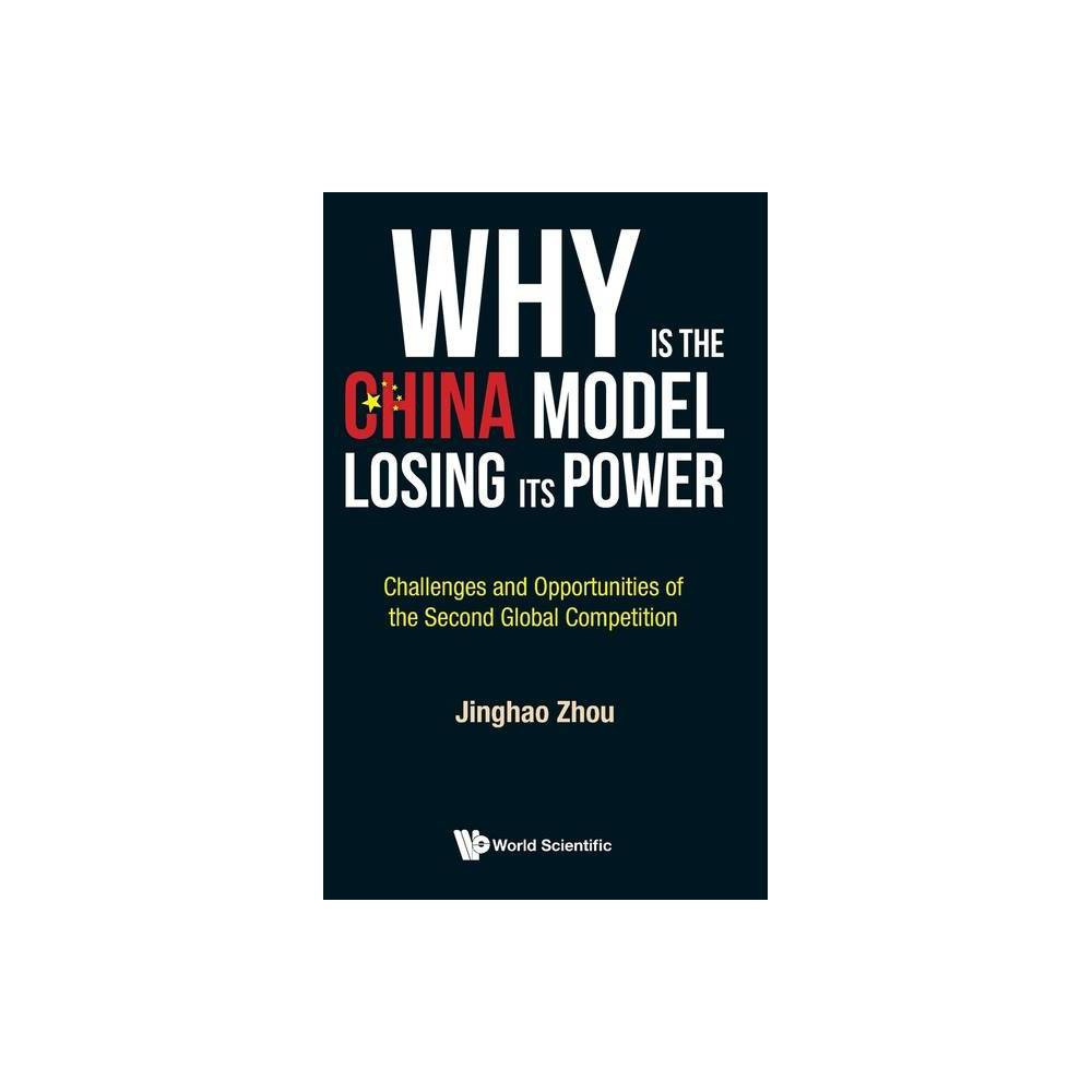 Why Is The China Model Losing Its Power Challenges And Opportunities Of The Second Global Competition By Jinghao Zhou Hardcover
