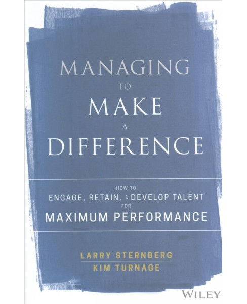 Managing to Make a Difference : How to Engage, Retain, and Develop Talent for Maximum Performance - image 1 of 1