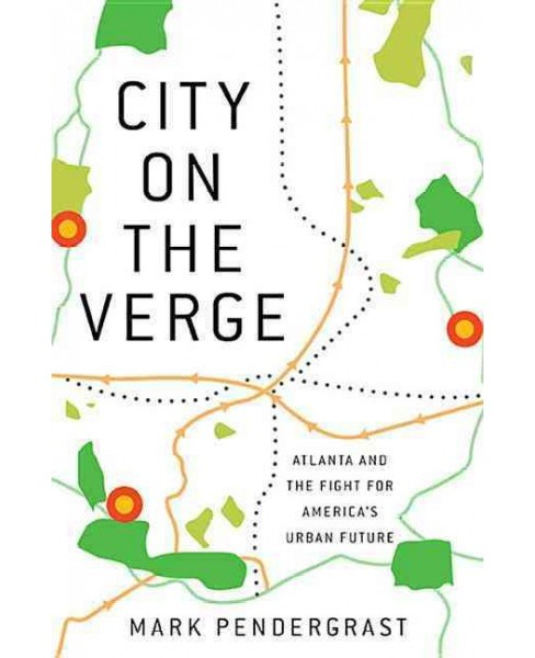 City on the Verge : Atlanta and the Fight for America's Urban Future (Revised) (Hardcover) (Mark - image 1 of 1