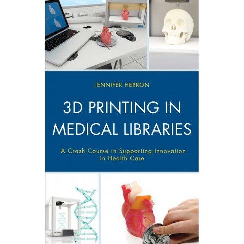 3D Printing in Medical Libraries : A Crash Course in Supporting Innovation in Health Care -  (Paperback) - image 1 of 1