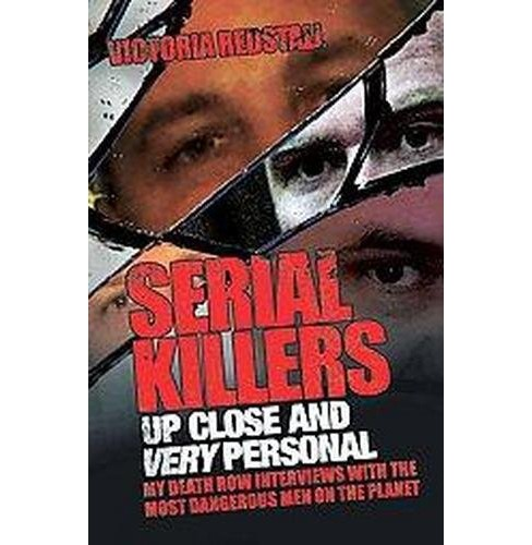 Serial Killers Up Close and Very Personal : My Death Row Interviews With the Most Dangerous Men on the - image 1 of 1