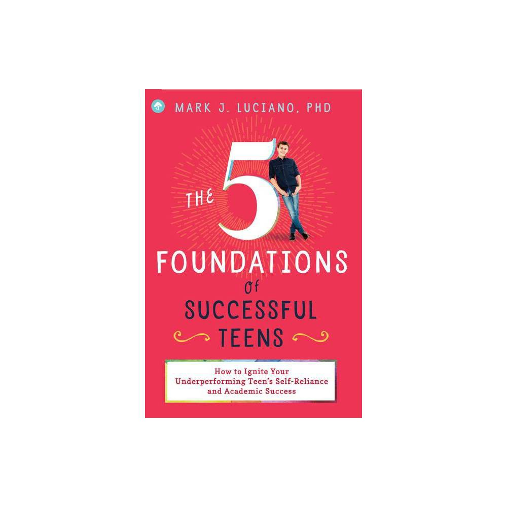 The 5 Foundations Of Successful Teens By Mark J Luciano Paperback