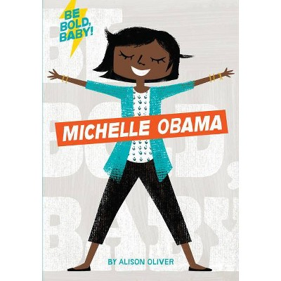 Be Bold, Baby: Michelle Obama - by Alison Oliver (Board Book)