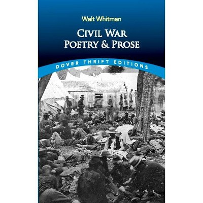Civil War Poetry and Prose - (Dover Thrift Editions) by  Walt Whitman (Paperback)