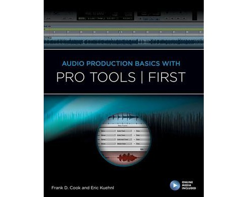 Audio Production Basics With Pro Tools First (Paperback) (Frank D. Cook & Eric Kuehnl) - image 1 of 1