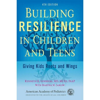 Building Resilience in Children and Teens - 4th Edition by Kenneth R Ginsburg & Martha M Jablow (Paperback)