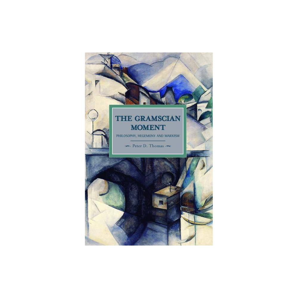 The Gramscian Moment - (Historical Materialism Books (Haymarket Books)) by Peter D Thomas (Paperback) Electronics > Books - Mmbv > Books > Books