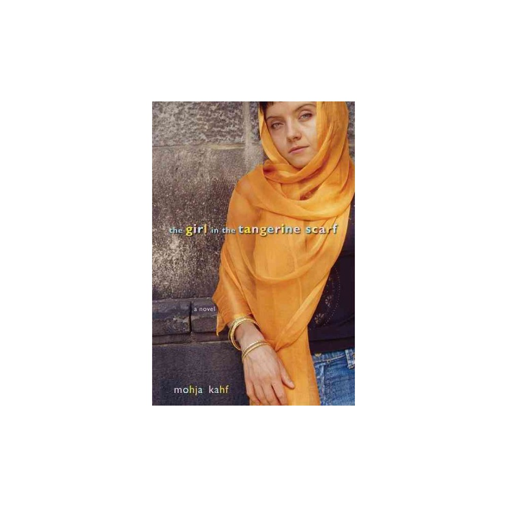 Girl in the Tangerine Scarf - by Mojha Kahf (Paperback)