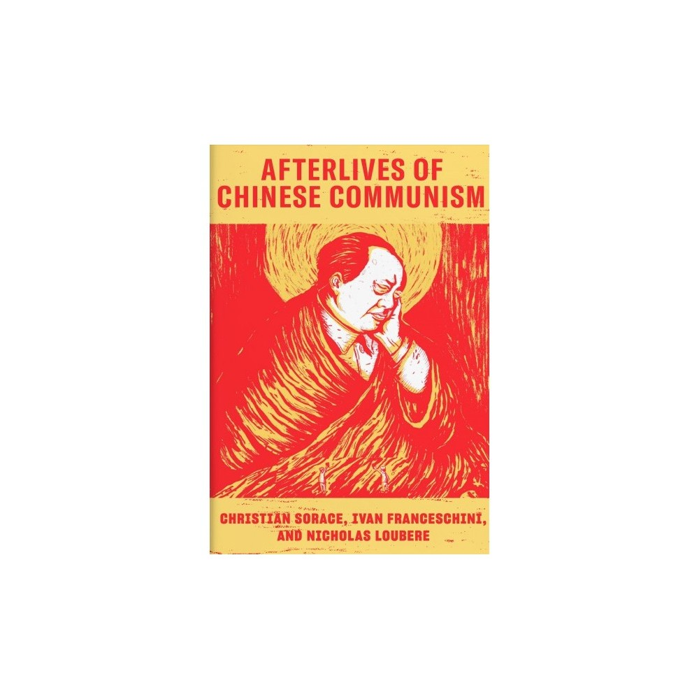 Afterlives of Chinese Communism : Political Concepts from Mao to Xi - (Paperback)