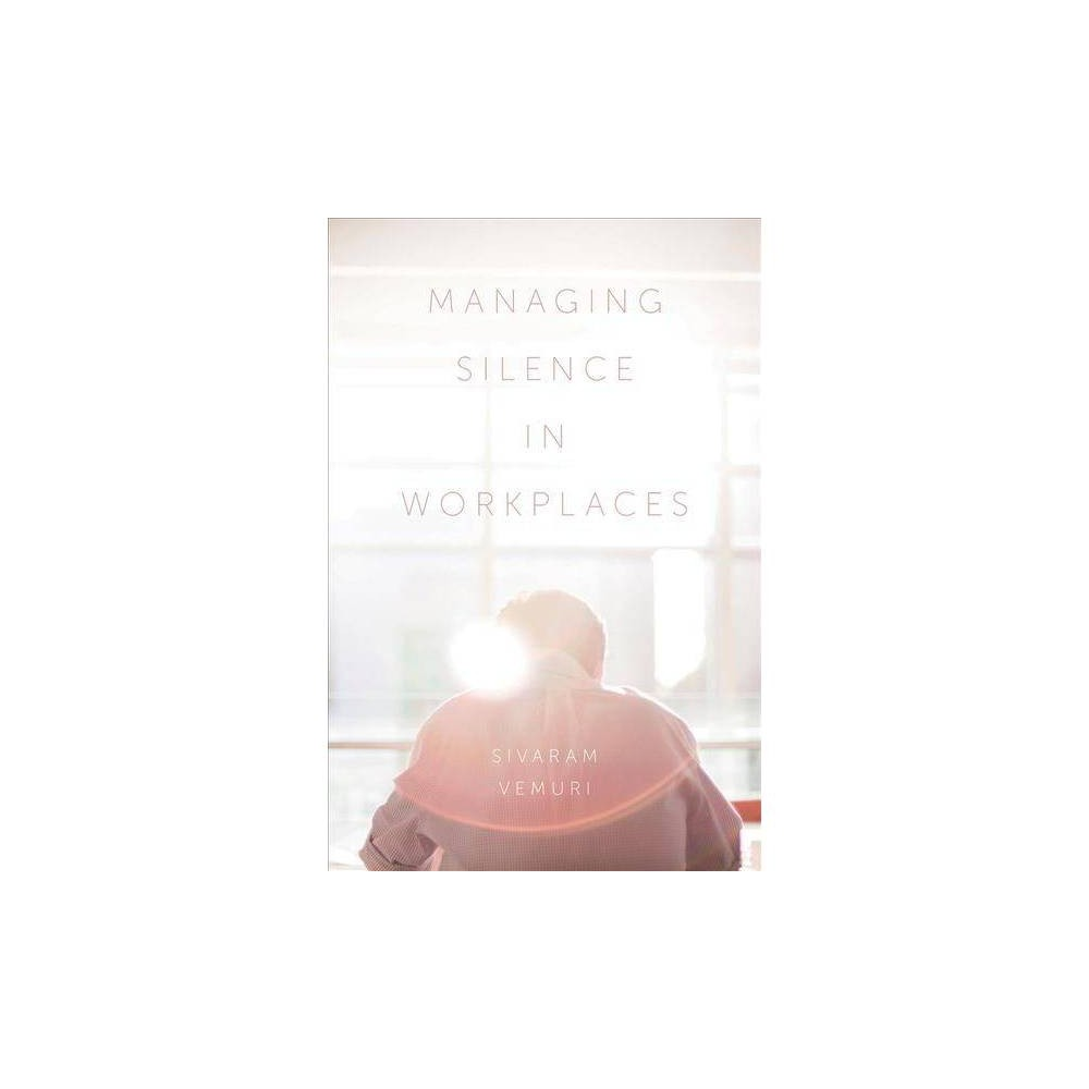 Managing Silence in Workplaces - by Sivaram Vemuri (Hardcover)