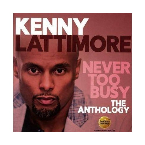 Kenny Lattimore - Never Too Busy: The Anthology (CD) - image 1 of 1