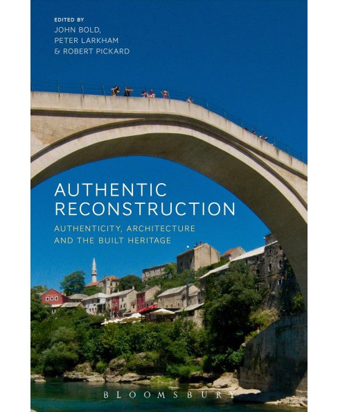 Authentic Reconstruction : Authenticity, Architecture and the Built Heritage -  (Hardcover) - image 1 of 1
