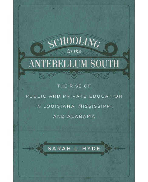 Schooling in the Antebellum South : The Rise of Public and Private Education in Louisiana, Mississippi, - image 1 of 1