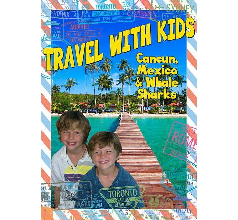 Travel With Kids:Cancun Mexico & Whal (DVD) - image 1 of 1