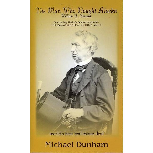 The Man Who Bought Alaska - by  Michael Dunham (Paperback) - image 1 of 1