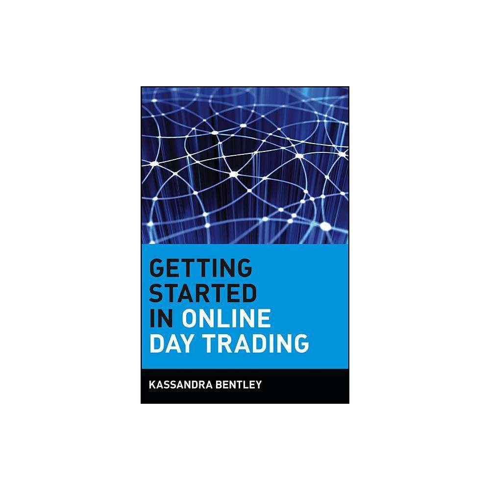 Getting Started In Online Day Trading Getting Started In By Kassandra Bentley Paperback