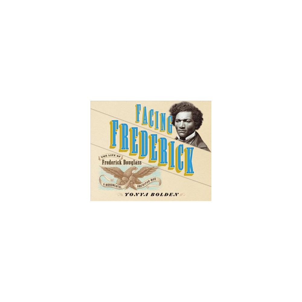 Facing Frederick : The Life of Frederick Douglass, a Monumental American Man - Unabridged (CD/Spoken