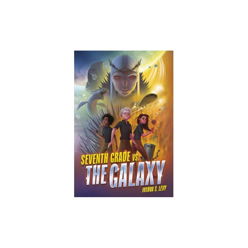 Seventh Grade Vs. the Galaxy - by Joshua S. Levy (Hardcover)
