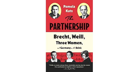 Partnership : Brecht, Weill, Three Women, and Germany on the Brink (Paperback) (Pamela Katz) - image 1 of 1