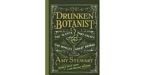 Drunken Botanist : The Plants That Created the World's Great Drinks (Hardcover) (Amy Stewart) - image 1 of 1