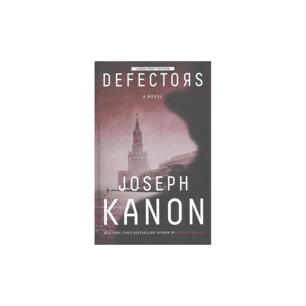 Defectors - (Thorndike Press Large Print Core Series) by Joseph Kanon (Hardcover)