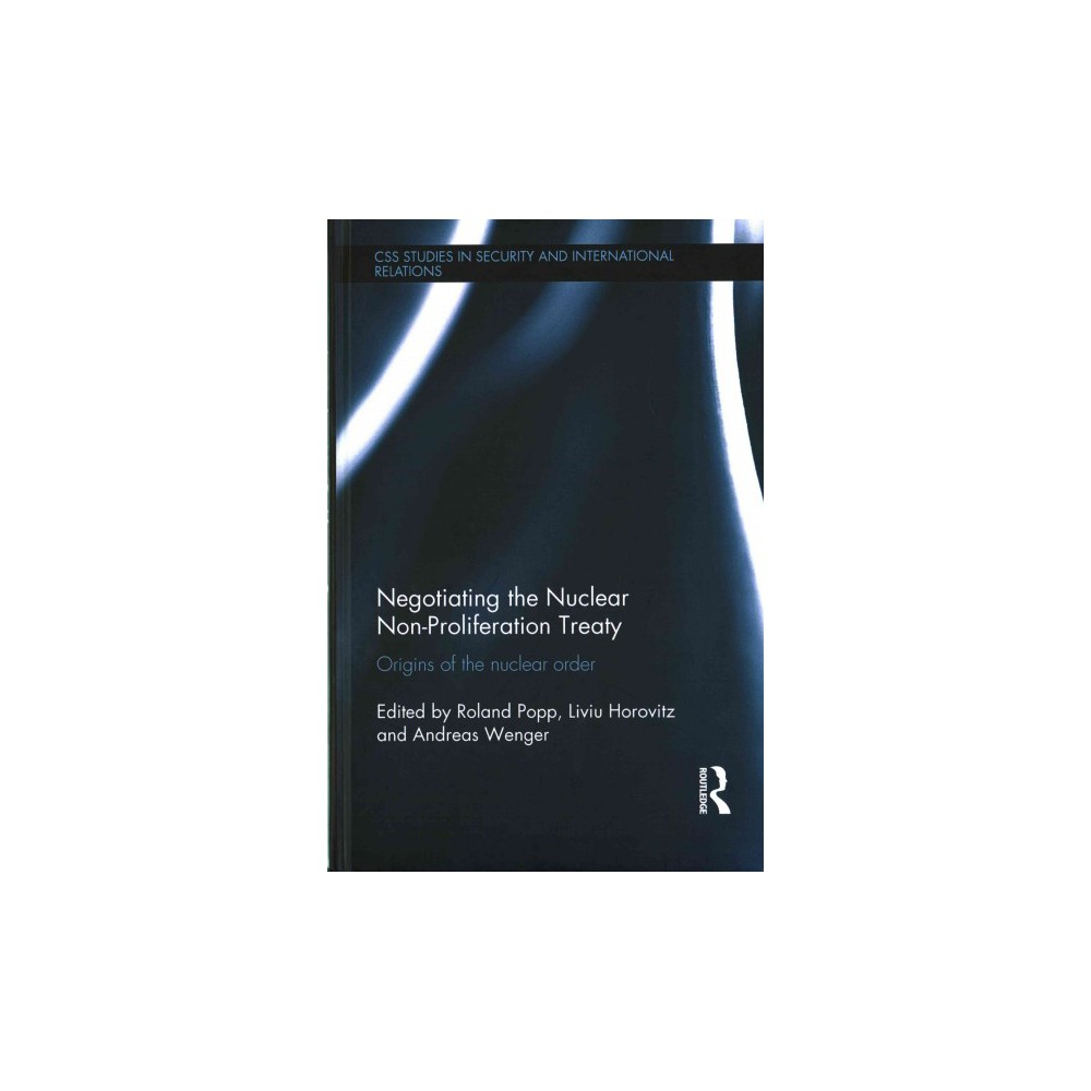 Negotiating the Nuclear Non-proliferation Treaty : Origins of the Nuclear Order (Hardcover)