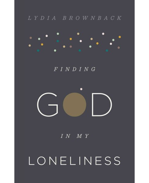 Finding God in My Loneliness (Paperback) (Lydia Brownback) - image 1 of 1