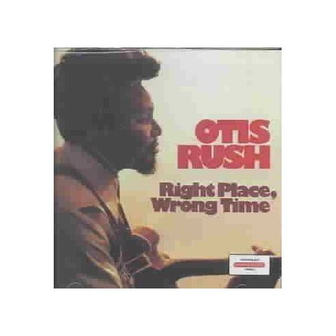 Otis Rush - Right Place Wrong Time (CD) - image 1 of 1