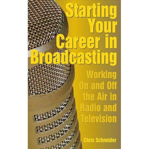 Starting Your Career in Broadcasting - by  Chris Schneider (Paperback) - image 1 of 1