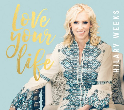 Hilary Weeks - Love Your Life (CD) - image 1 of 1