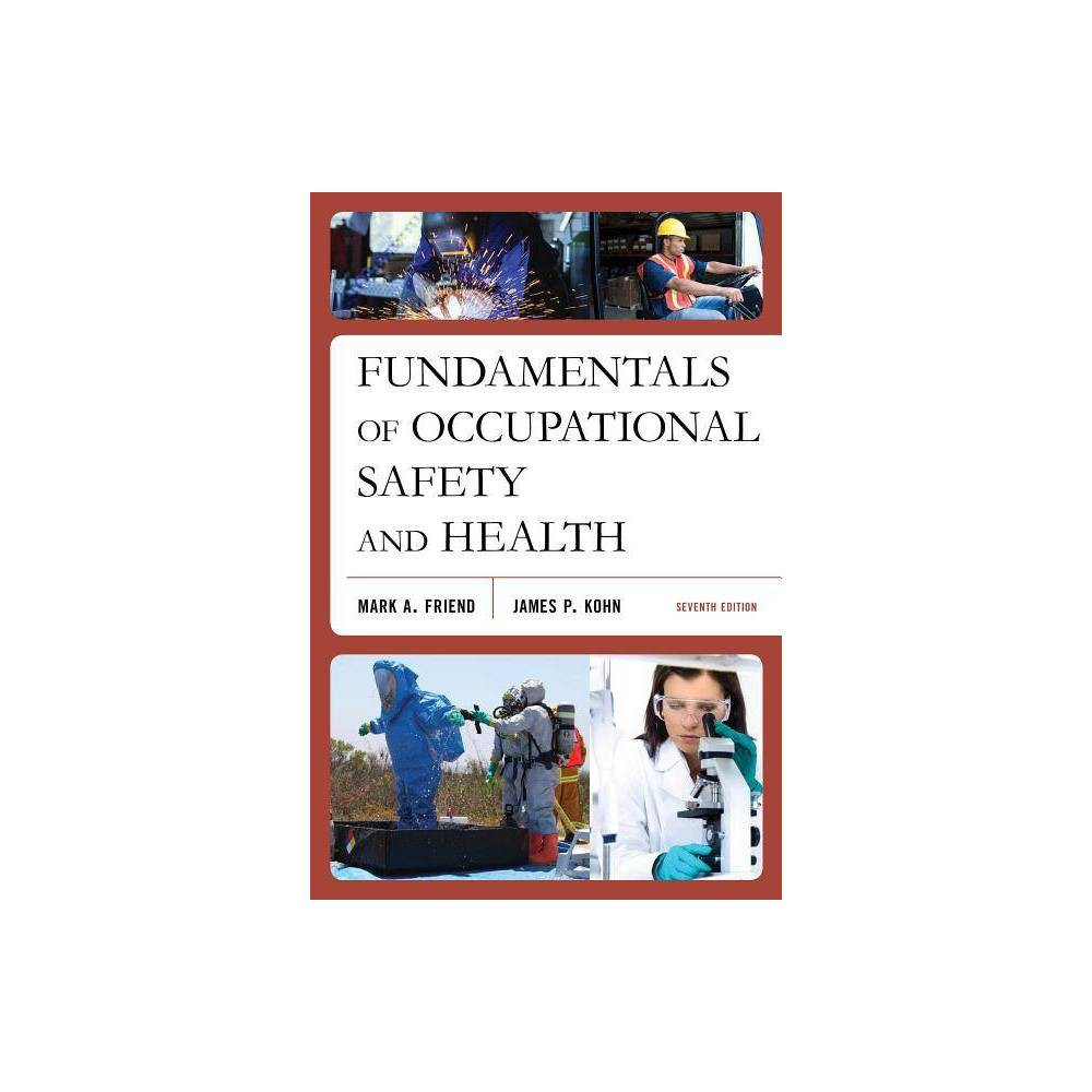 Fundamentals Of Occupational Safety And Health Seventh Edition 7th Edition By Mark A Friend James P Kohn Paperback