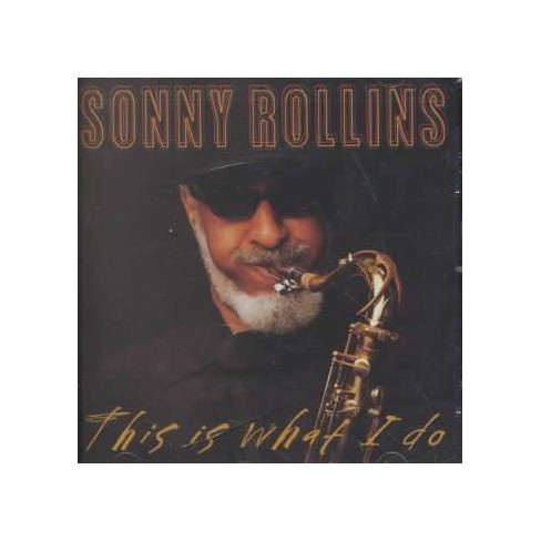 Sonny Rollins - This Is What i DO (CD) - image 1 of 1