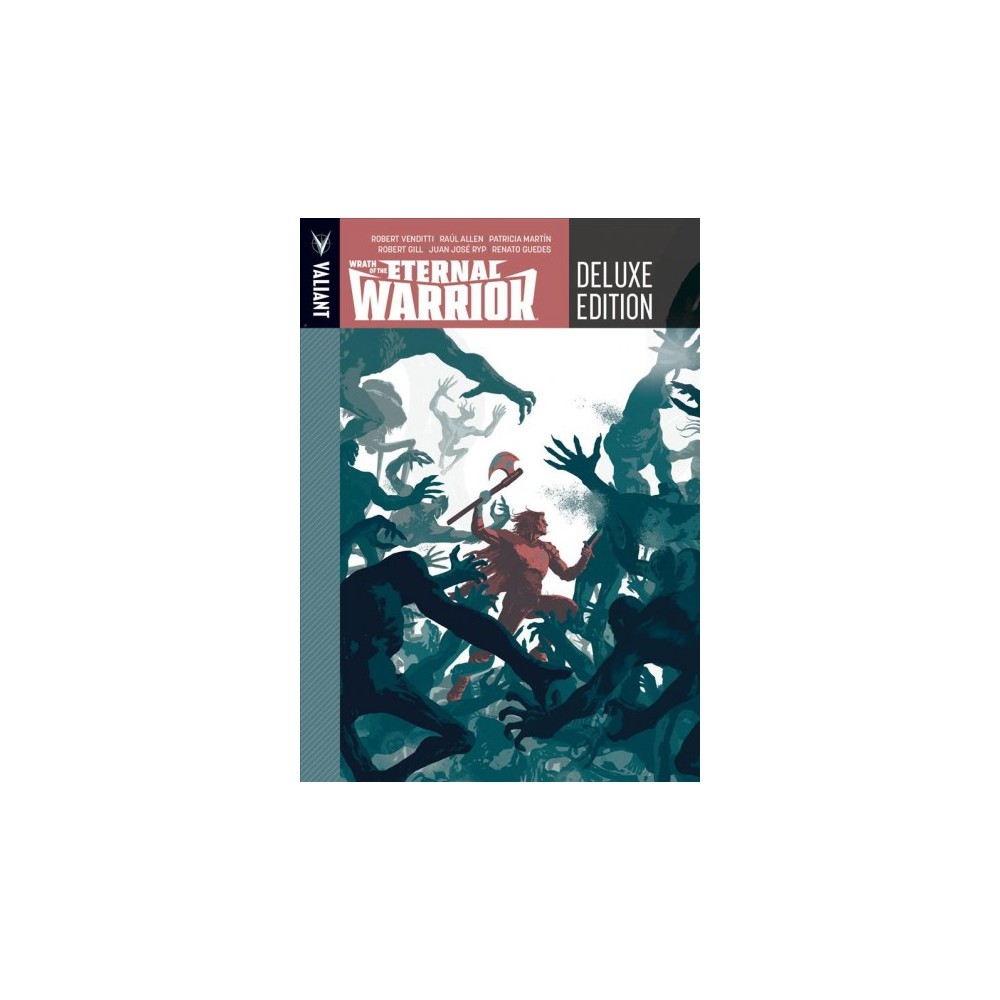 Wrath of the Eternal Warrior - Deluxe by Robert Venditti (Hardcover)