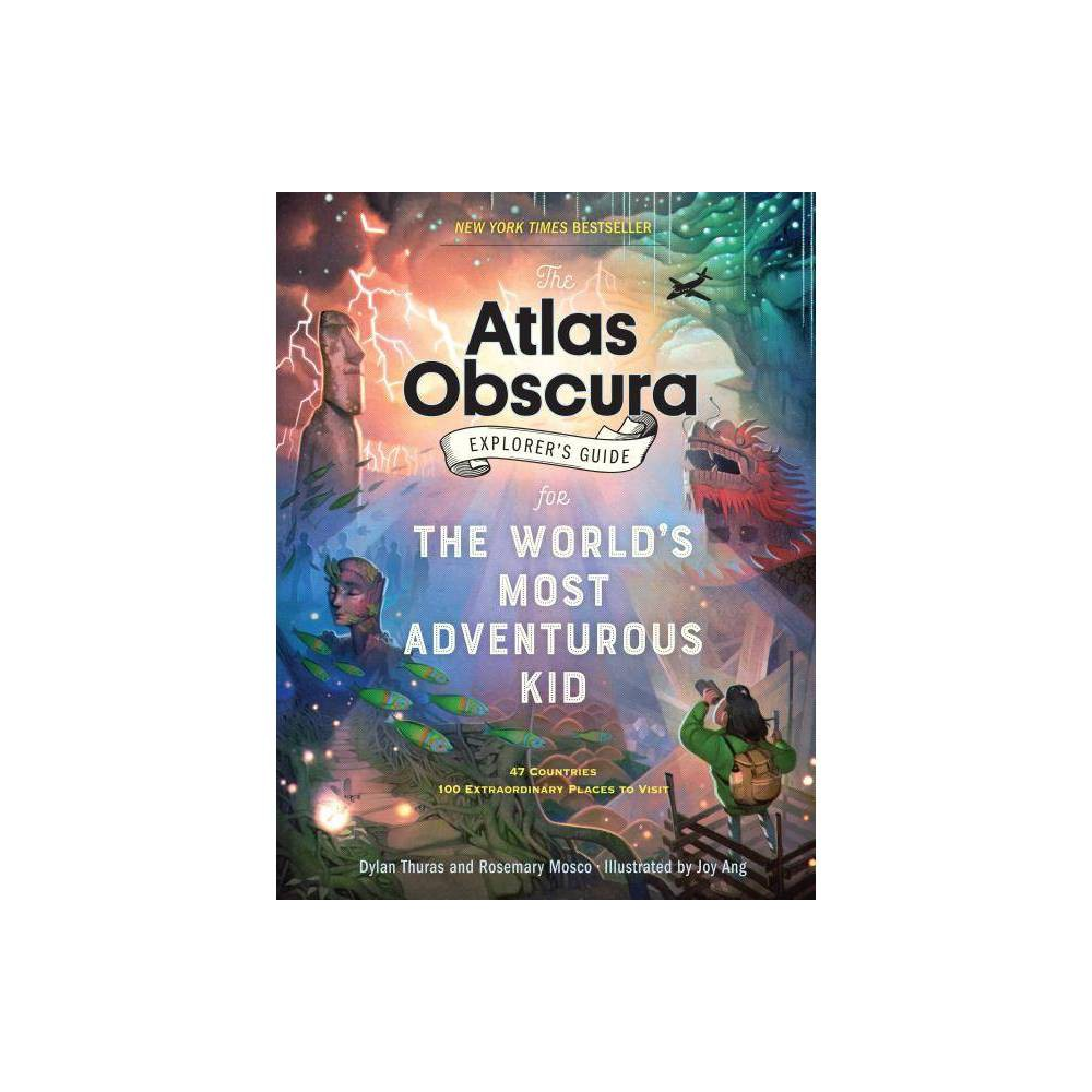 The Atlas Obscura Explorer S Guide For The World S Most Adventurous Kid By Dylan Thuras Rosemary Mosco Hardcover