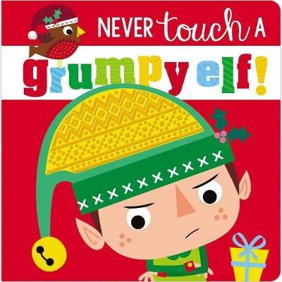 Never Touch a Grumpy Elf! - by  Make Believe Ideas Ltd & Rosie Greening (Board Book)