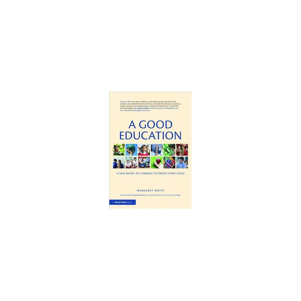 Good Education : A New Model of Learning to Enrich Every Child - by Margaret White (Paperback)