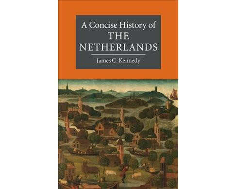 Concise History of the Netherlands -  by James C. Kennedy (Paperback) - image 1 of 1
