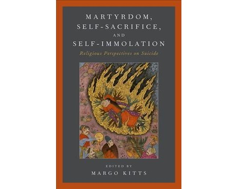 Martyrdom, Self-Sacrifice, and Self-Immolation : Religious Perspectives on Suicide -  (Paperback) - image 1 of 1