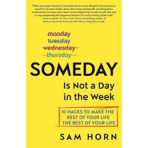 Someday Is Not a Day in the Week - by  Sam Horn (Hardcover) - image 1 of 1