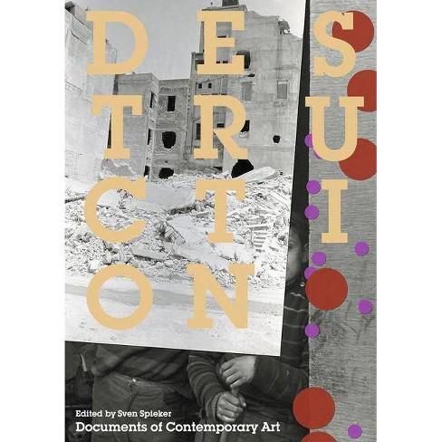 Destruction - (Whitechapel: Documents of Contemporary Art) by  Sven Spieker (Paperback) - image 1 of 1
