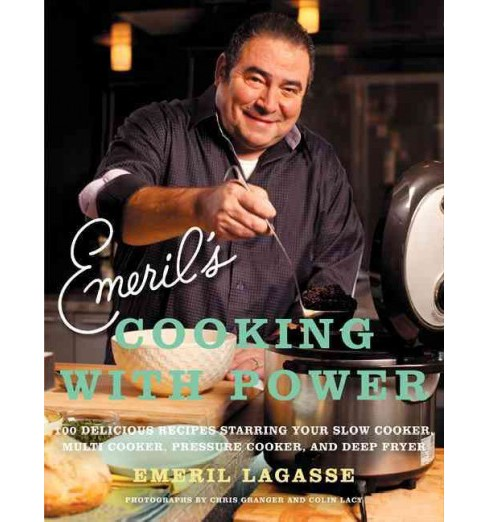 Emeril's Cooking with Power : 100 Delicious Recipes Starring Your Slow Cooker, Multi-Cooker, Pressure - image 1 of 4