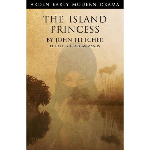 The Island Princess - (Arden Early Modern Drama) by  John Fletcher (Paperback) - image 1 of 1